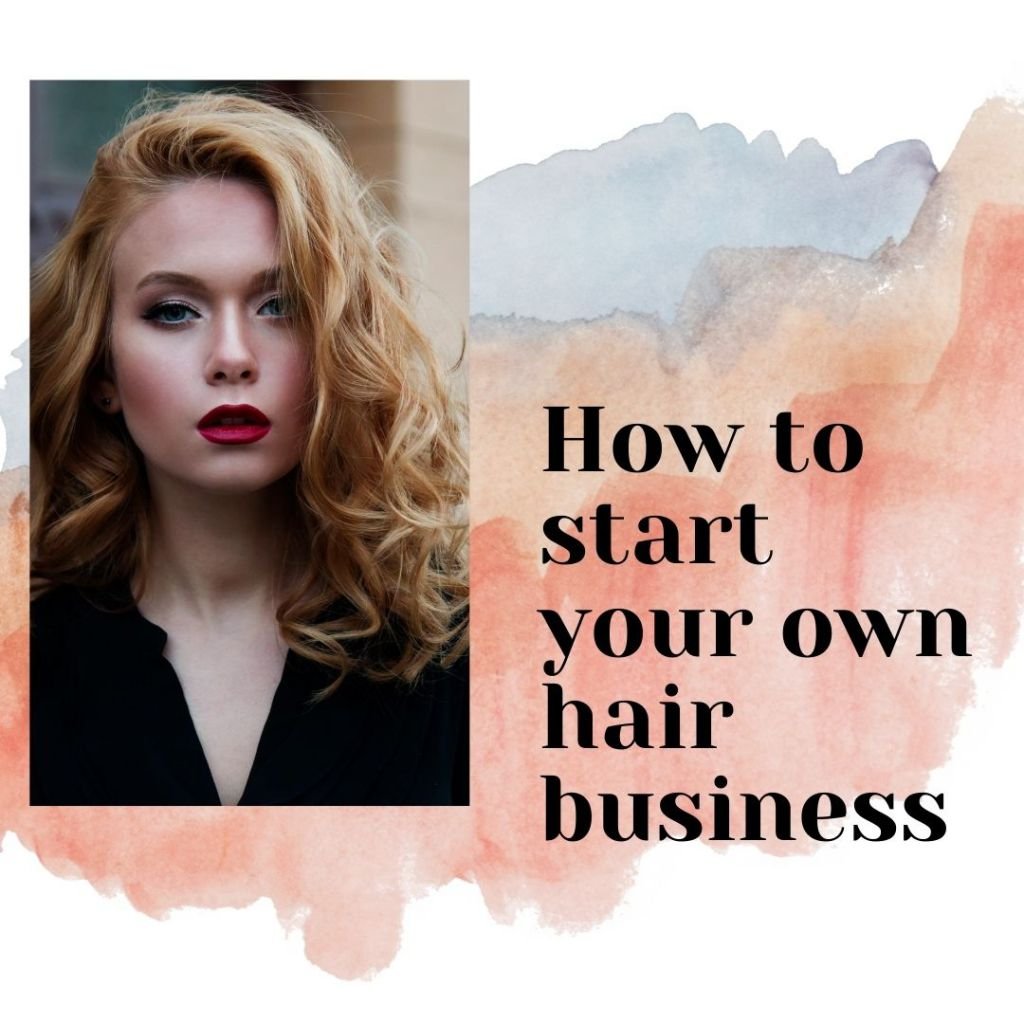 How to start your own hair business
