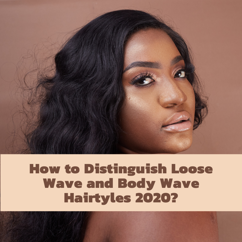 nice loose wave and body wave hairstyles 2020 for women