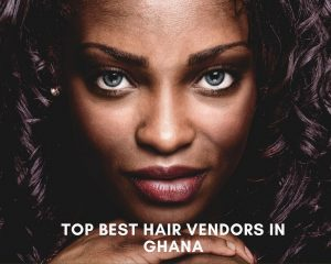 Top 3 Best Hair Vendors in Ghana