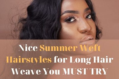 nice-summer-weft-hairstyles-for-long-hair-weave-you-must-try